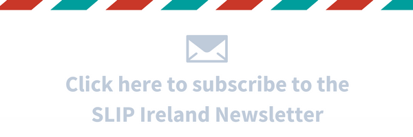 Click here to subscribe to the SLIP Ireland newsletter