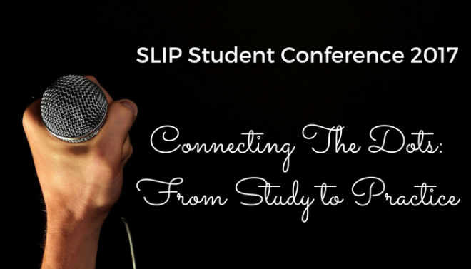 Image of hand holding a microphone. Text reads: SLIP Student Conference 2017. Connecting The Dots: From Study to Practice