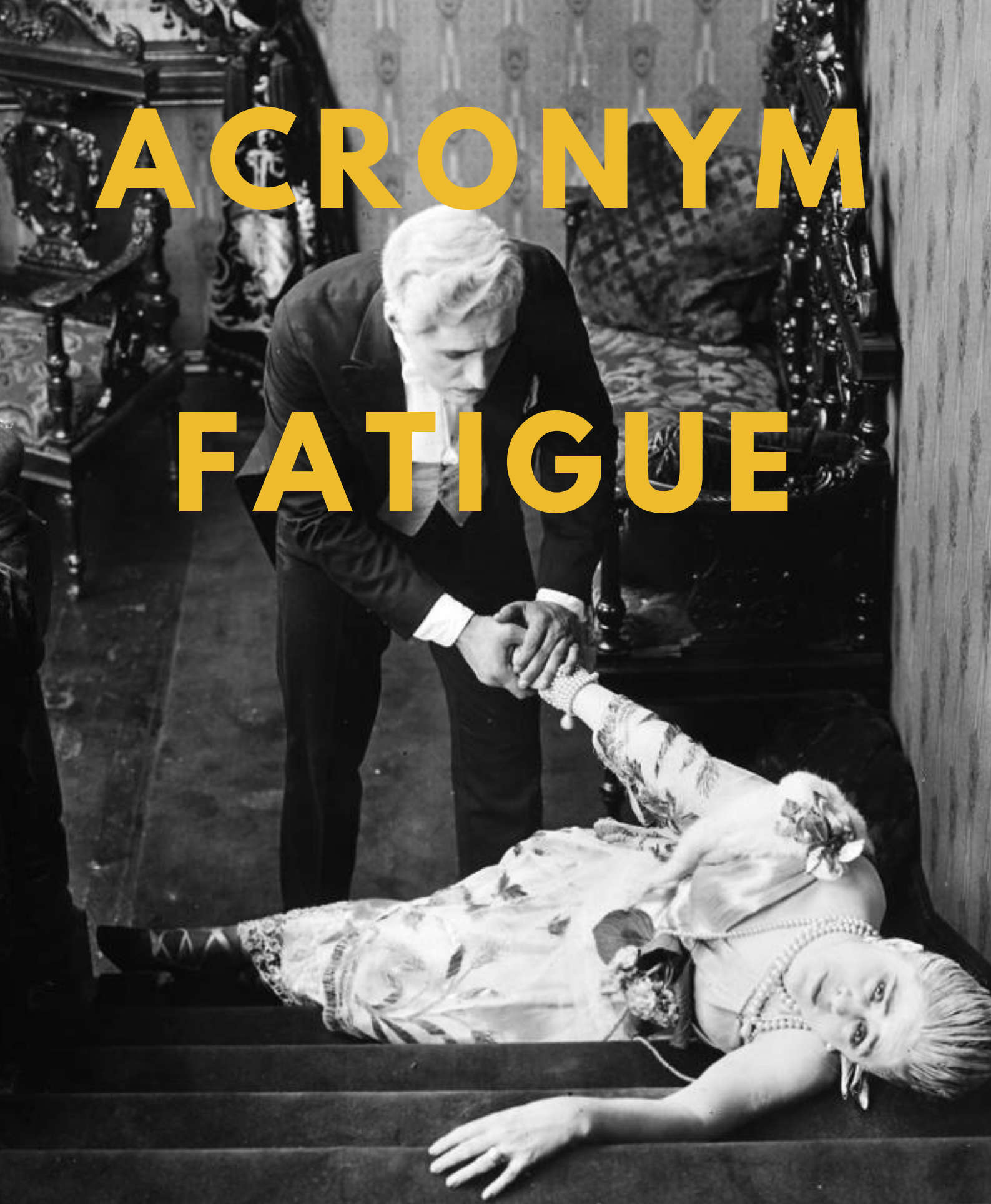 "Old Hollywood movie picture of a woman fainting on stairs, a man is holding her outstretched hand. Over the image it says in large yellow letter: ""acronym fatigue""."